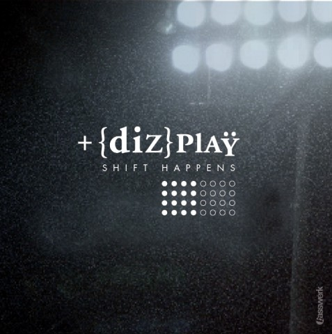 dizplay - shift happens