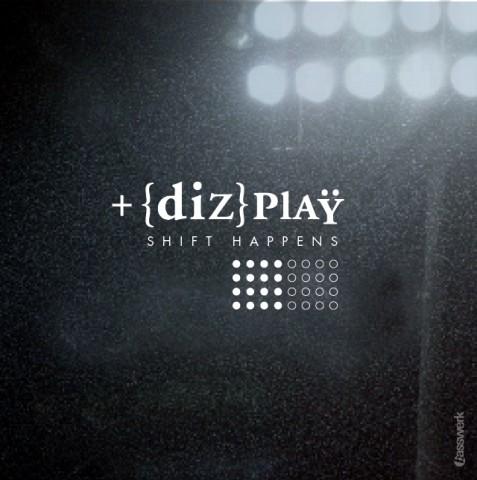 dizplay - shift happens